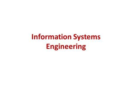 Information Systems Engineering. Lecture Outline Information Systems Architecture Information System Architecture components Information Engineering Phases.
