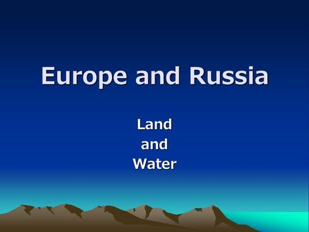 Europe and Russia LandandWater. Europe Landforms Small continent – peninsula in the Atlantic Ocean Ural Mountains are a natural boundary between Europe.
