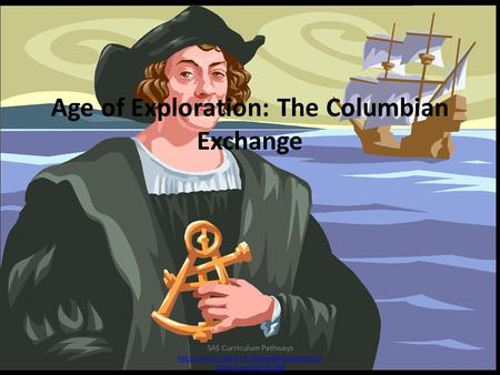 Age of Exploration: The Columbian Exchange SAS Curriculum Pathways  ortal/Launch?id=186