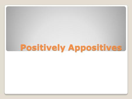 Positively Appositives. What is an appositive? An appositive is a noun or pronoun — often with modifiers — set beside another noun or pronoun to explain.