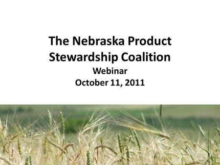 The Nebraska Product Stewardship Coalition Webinar October 11, 2011.