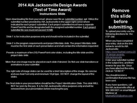 2014 AIA Jacksonville Design Awards (Test of Time Award) Instructions Slide Upon downloading file from your email please save file as submittal number.ppt.