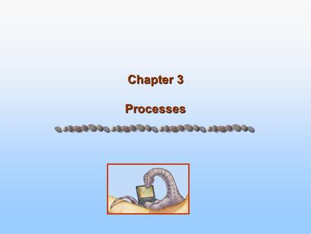 Chapter 3 Processes. 3.2 Silberschatz, Galvin and Gagne ©2005 Operating System Concepts - 7 th Edition, Jan 19, 2005 Chapter 3: Processes Process Concept.