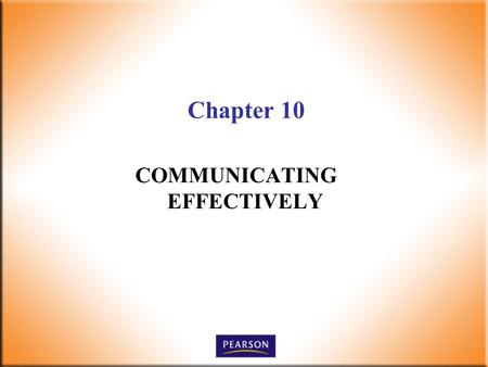 Chapter 10 COMMUNICATING EFFECTIVELY. 2 Supervision Today! 6 th Edition Robbins, DeCenzo, Wolter © 2010 Pearson Higher Education, Upper Saddle River,