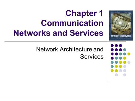 Chapter 1 Communication Networks and Services Network Architecture and Services.