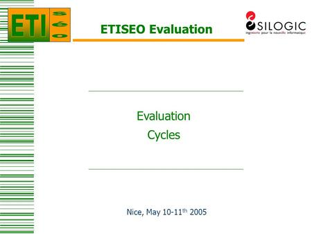 ETISEO Evaluation Nice, May 10-11 th 2005 Evaluation Cycles.