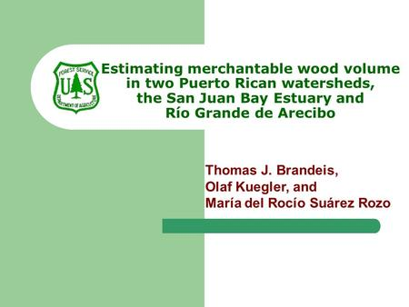 Estimating merchantable wood volume in two Puerto Rican watersheds, the San Juan Bay Estuary and Río Grande de Arecibo Thomas J. Brandeis, Olaf Kuegler,