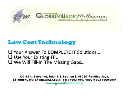 Low Cost Technology  Your Answer To COMPLETE IT Solutions …  Use Your Existing IT …  We Will Fill-In The Missing Gaps… A-2-13 A, 8 Avenue, Jalan 8/1,