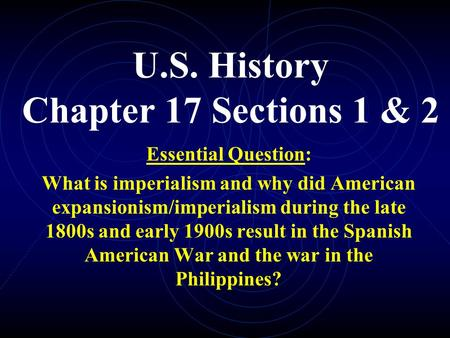U.S. History Chapter 17 Sections 1 & 2 Essential Question: What is imperialism and why did American expansionism/imperialism during the late 1800s and.