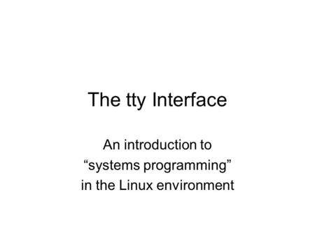 "The tty Interface An introduction to ""systems programming"" in the Linux environment."