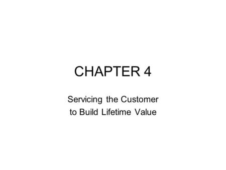 CHAPTER 4 Servicing the Customer to Build Lifetime Value.