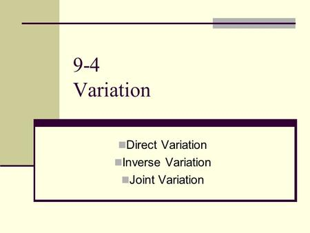 9-4 Variation Direct Variation Inverse Variation Joint Variation.