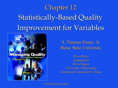 ©2004 Prentice-Hall S. Thomas Foster, Jr. Boise State University PowerPoint prepared by prepared by Dave Magee University of Kentucky Lexington Community.