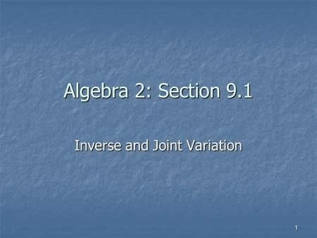 1 Algebra 2: Section 9.1 Inverse and Joint Variation.