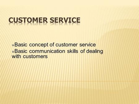 Basic concept of customer service Basic communication skills of dealing with customers.