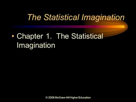 © 2008 McGraw-Hill Higher Education The Statistical Imagination Chapter 1. The Statistical Imagination.
