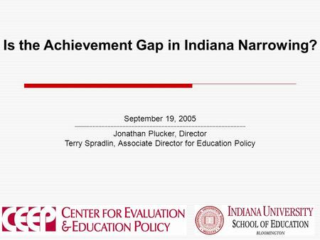1 Is the Achievement Gap in Indiana Narrowing? September 19, 2005 -------------------------------------------------------------------------------------------------------------------