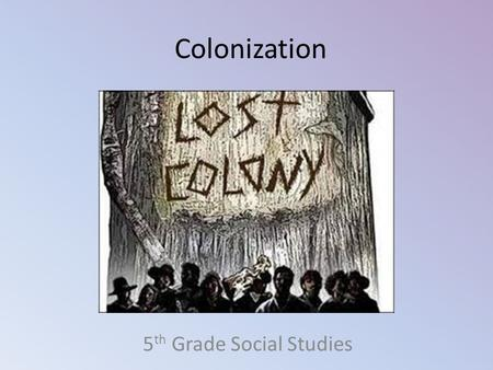 Colonization 5 th Grade Social Studies. Please take out a piece of paper and a pencil!