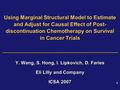 1 1 Using Marginal Structural Model to Estimate and Adjust for Causal Effect of Post- discontinuation Chemotherapy on Survival in Cancer Trials Y. Wang,