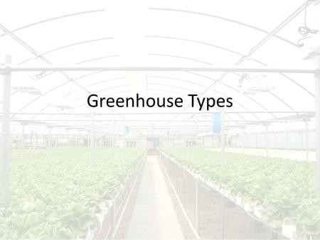 Greenhouse Types. Types of Greenhouses Detached – Quonset – Gothic Frame – Even Span – A Frame Attached – Lean to – Even span.