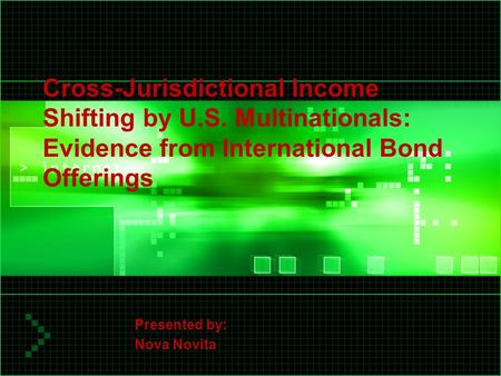 Cross-Jurisdictional Income Shifting by U.S. Multinationals: Evidence from International Bond Offerings Presented by: Nova Novita.