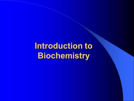 Introduction to Biochemistry. Biochemistry Chemistry of living organisms. The study of biology at the molecular level.