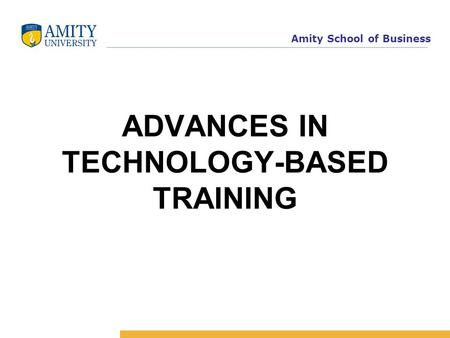 Amity School of Business ADVANCES IN TECHNOLOGY-BASED TRAINING.