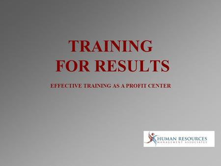 TRAINING FOR RESULTS EFFECTIVE TRAINING AS A PROFIT CENTER.