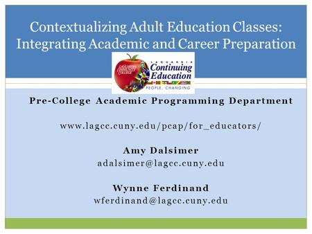 Contextualizing Adult Education Classes: Integrating Academic and Career Preparation Pre-College Academic Programming Department www.lagcc.cuny.edu/pcap/for_educators/