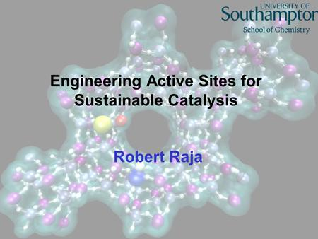 Engineering Active Sites for Sustainable Catalysis Robert Raja.