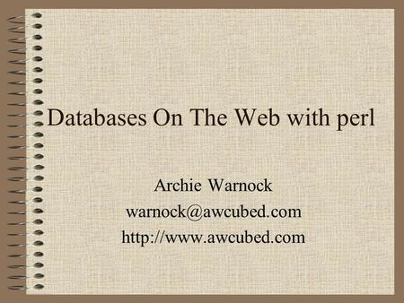 Databases On The Web with perl Archie Warnock