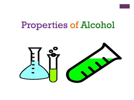 Properties of Alcohol. Introduction  Alcohol is any compound in which a hydroxyl functional group (-OH) is bound to a carbon atom.  There are three.