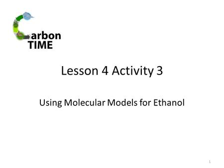 Lesson 4 Activity 3 Using Molecular Models for Ethanol 1.