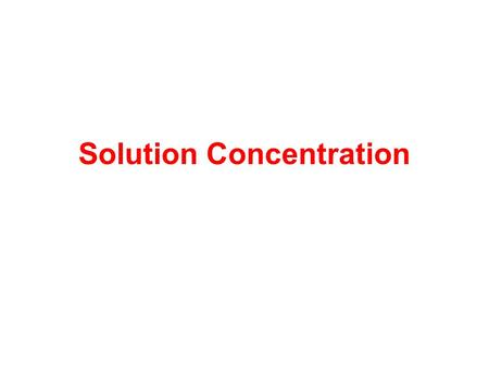 Solution Concentration. Dilute Solutions Small quantity of solute per unit volume of solution. Concentrated Solutions Large quantity of solute per unit.