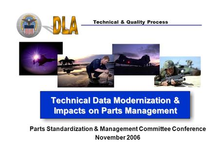 Technical & Quality Process Technical Data Modernization & Impacts on Parts Management Parts Standardization & Management Committee Conference November.