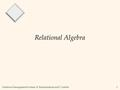 Database Management Systems, R. Ramakrishnan and J. Gehrke1 Relational Algebra.