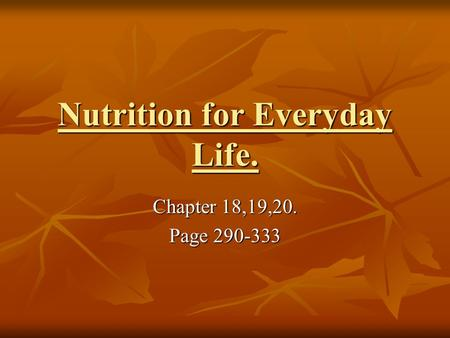 Nutrition for Everyday Life. Chapter 18,19,20. Page 290-333.