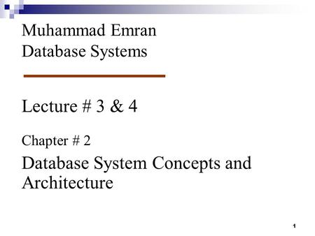 Lecture # 3 & 4 Chapter # 2 Database System Concepts and Architecture Muhammad Emran Database Systems 1.