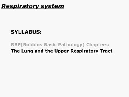 Respiratory system SYLLABUS: RBP(Robbins Basic Pathology) Chapters: The Lung and the Upper Respiratory Tract.