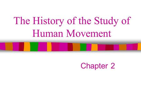 The History of the Study of Human Movement Chapter 2.