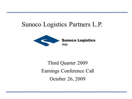 Third Quarter 2009 Earnings Conference Call October 26, 2009 Sunoco Logistics Partners L.P.