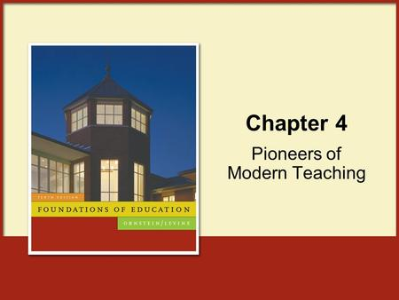 Chapter 4 Pioneers of Modern Teaching. Copyright © Houghton Mifflin Company. All rights reserved.4 | 2 Key Accomplishments of Educational Pioneers Comenius: