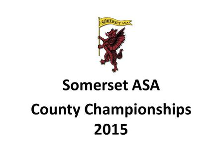 Somerset ASA County Championships 2015. Where are we now? BS/ASA published the new structure in a revised format on 9 th October after our 2014 Development.