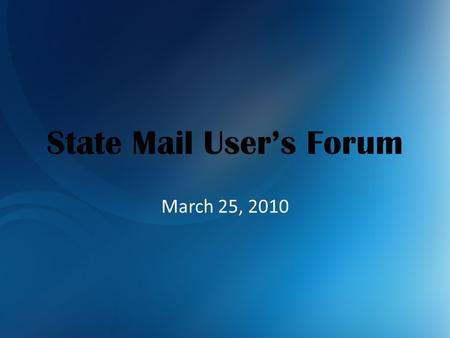 State Mail User's Forum March 25, 2010. Agenda Introductions New Customers New Mail User's Guide USPS Rate Changes Move Update Full Service IMB Questions.