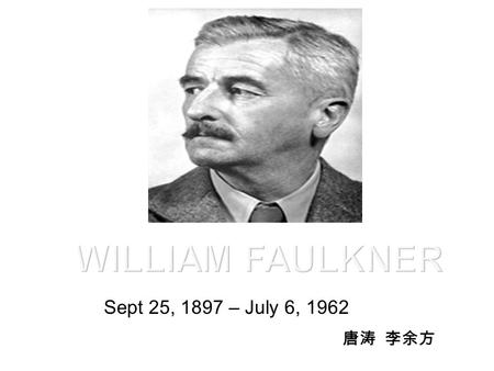 Sept 25, 1897 – July 6, 1962 唐涛 李余方. childhoo d Adulthoo d As a young man The end of his life.