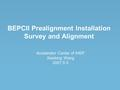 BEPCII Prealignment Installation Survey and Alignment Accelerator Center of IHEP Xiaolong Wang 2007.5.3.