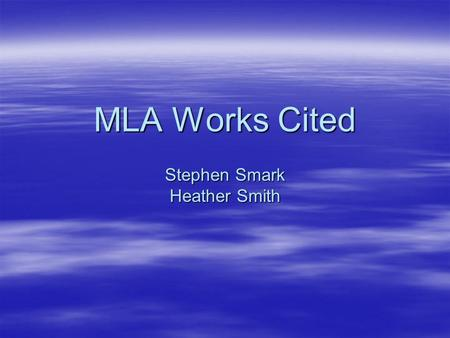 MLA Works Cited Stephen Smark Heather Smith Basic layout of the Works Cited page.  Use the same margins, header, and footer as the rest of the paper.
