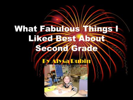 What Fabulous Things I Liked Best About Second Grade By Alysa Rubin.