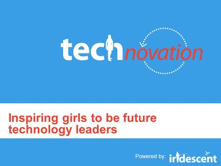 Powered by: Inspiring girls to be future technology leaders.