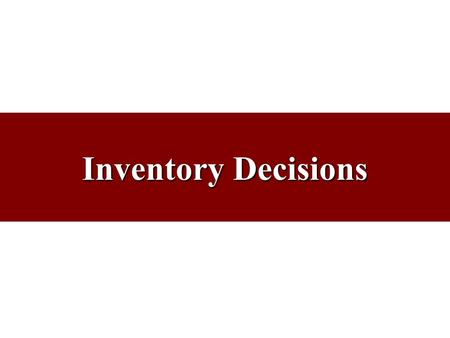 Inventory Decisions. What are Inventories? Stockpiles of raw materials, supplies, components, work in process, and finished goods. Appear at numerous.